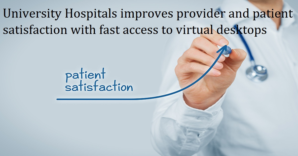 University Hospitals improves provider and patient satisfaction with fast access to virtual desktops