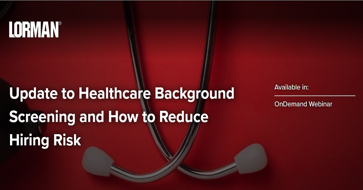 Update to Healthcare Background Screening and How to Reduce Hiring Risk