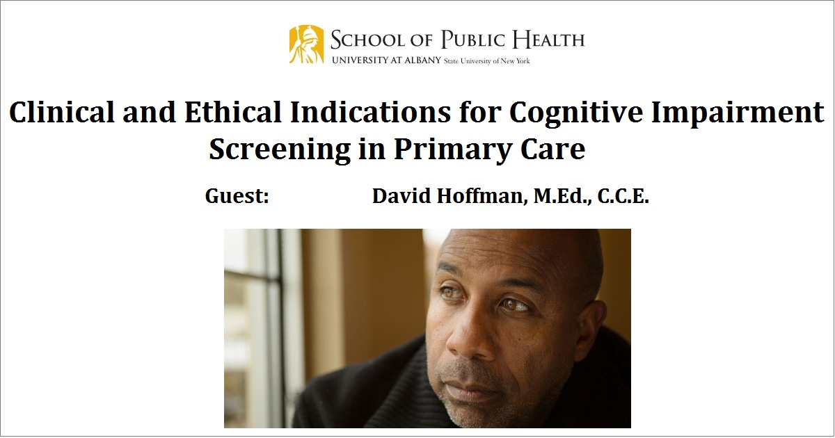 Clinical and Ethical Indications for Cognitive Impairment Screening in Primary Care