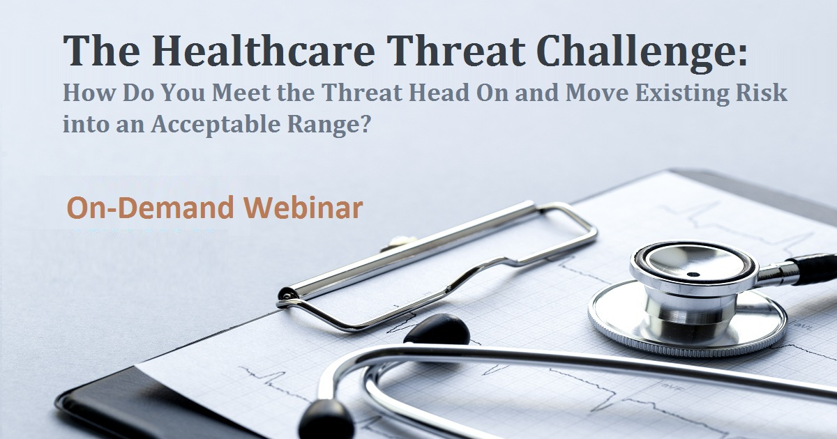 The Healthcare Threat Challenge: How Do You Meet the Threat Head On and Move Existing Risk into an Acceptable Range?