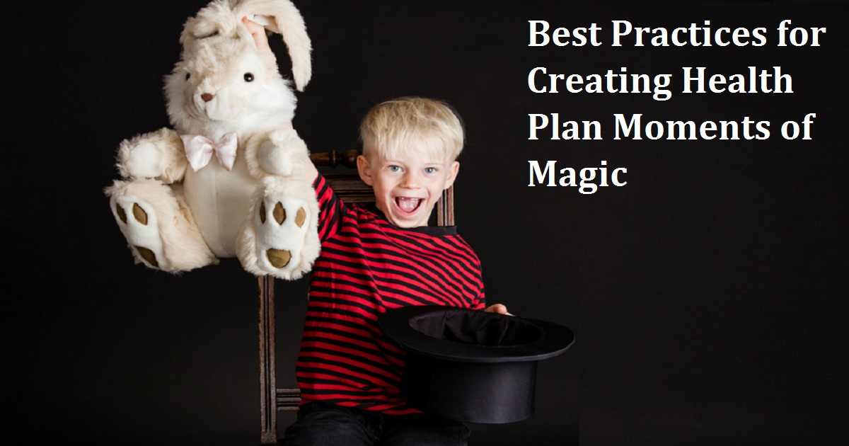 Best Practices for Creating Health Plan Moments of Magic