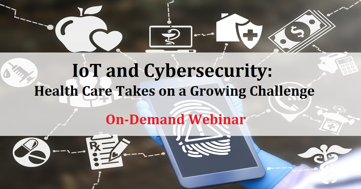 IoT and Cybersecurity: Health Care Takes on a Growing Challenge