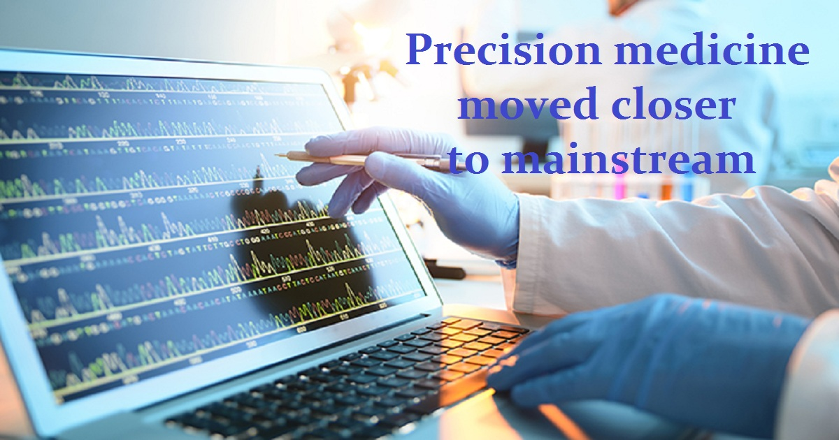 Precision medicine moved closer to mainstream