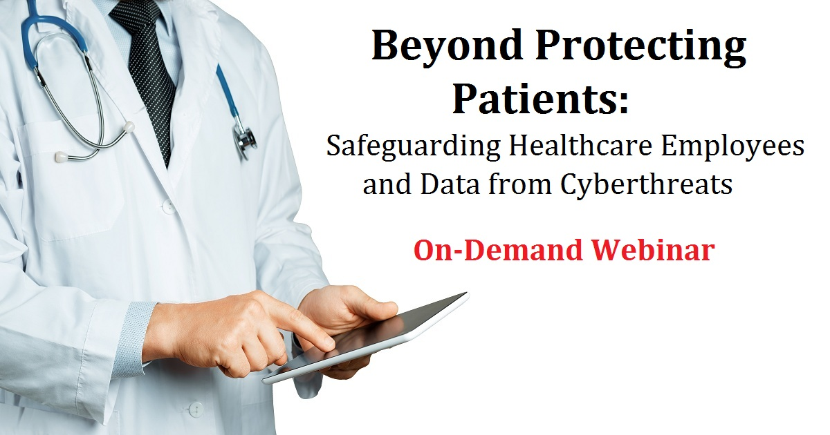 Beyond Protecting Patients: Safeguarding Healthcare Employees and Data from Cyberthreats