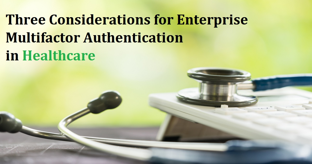 Three Considerations for Enterprise Multifactor Authentication in Healthcare