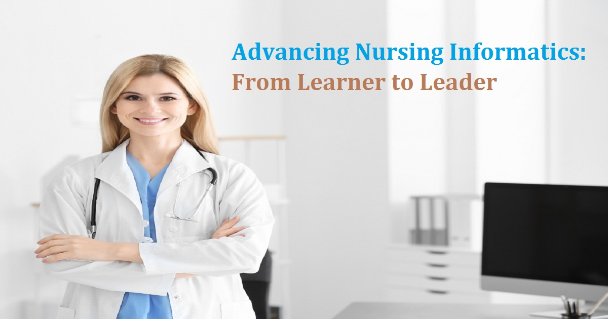Advancing Nursing Informatics: From Learner to Leader