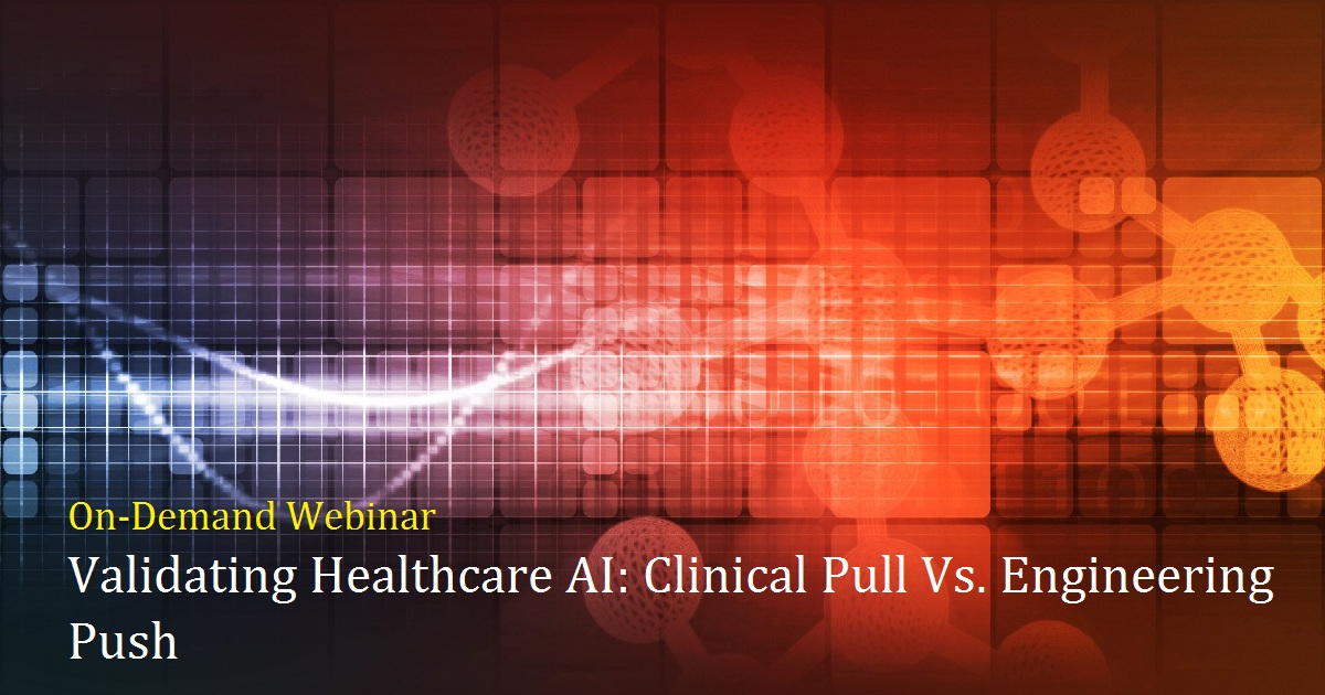 Validating Healthcare AI: Clinical Pull Vs. Engineering Push