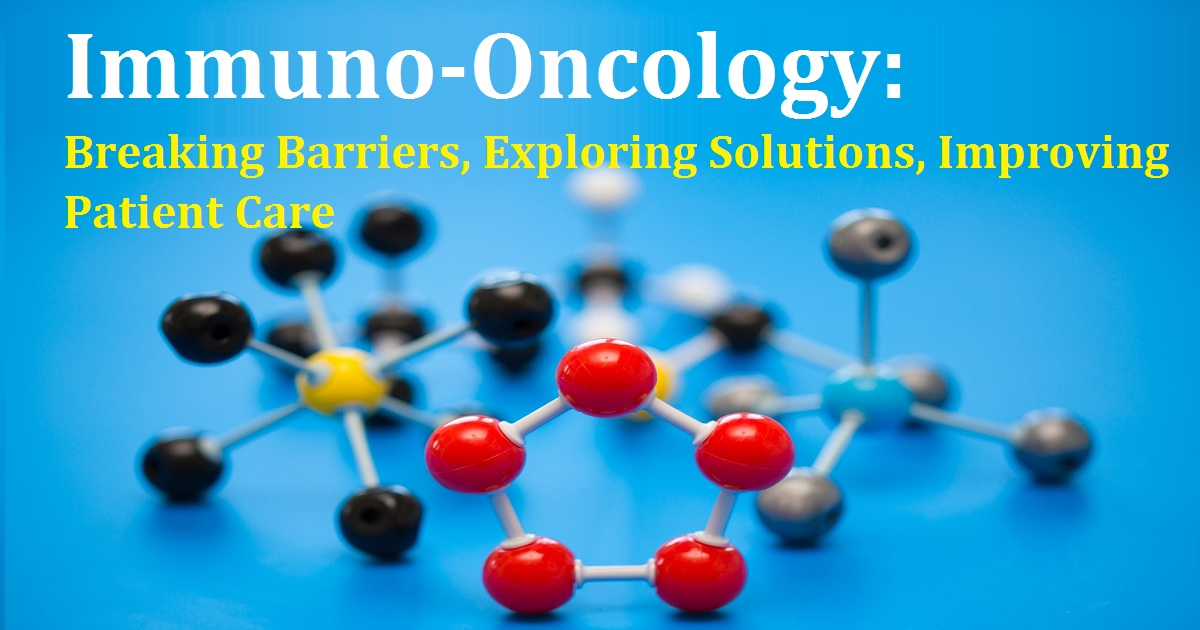 Immuno-Oncology: Breaking Barriers, Exploring Solutions, Improving Patient Care