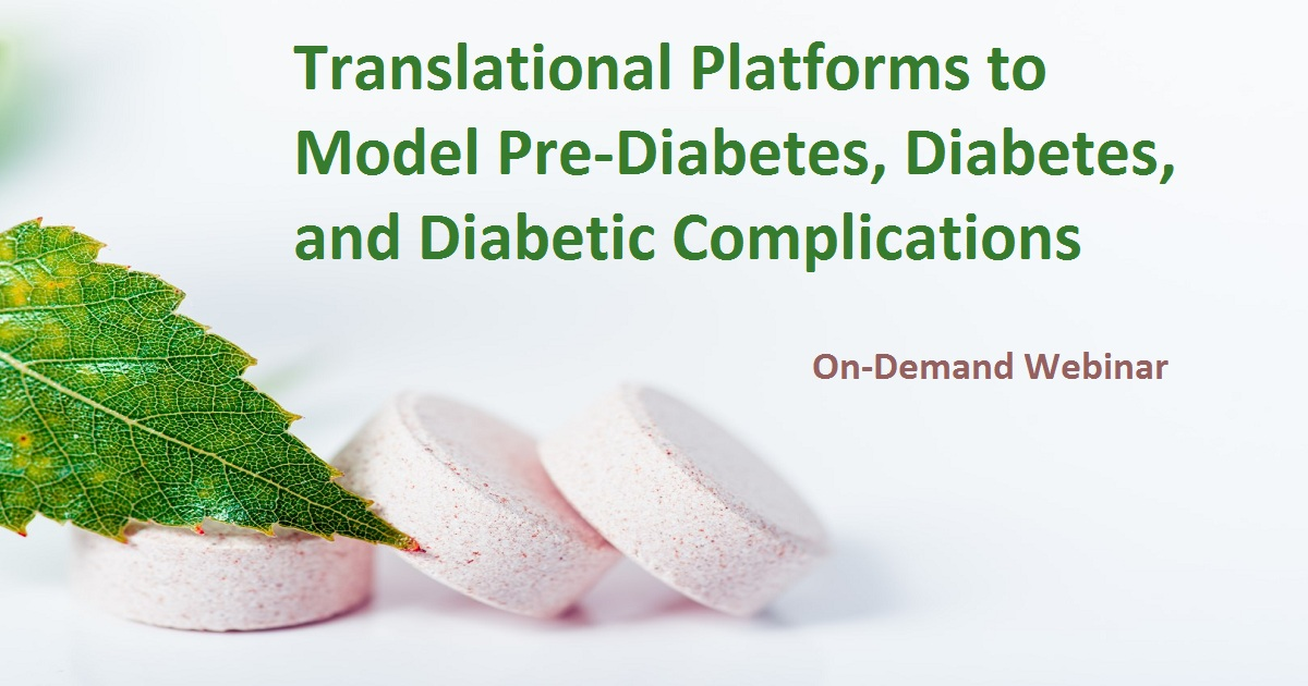 Translational Platforms to Model Pre-Diabetes, Diabetes, and Diabetic Complications