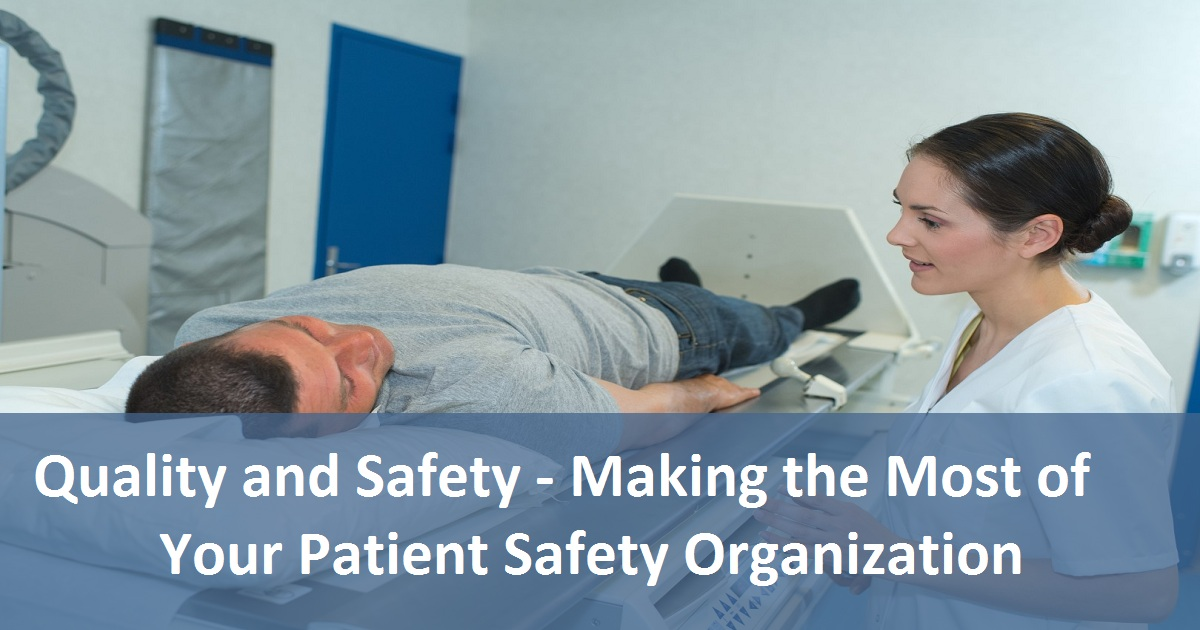 Quality and Safety - Making the Most of Your Patient Safety Organization