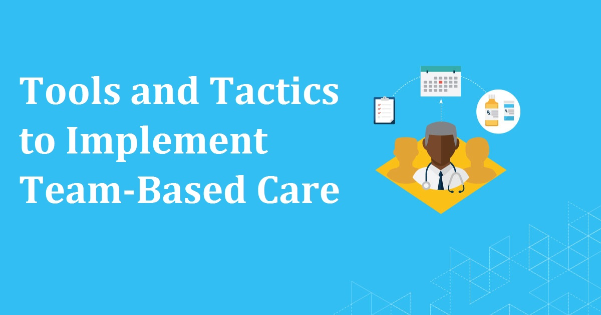 Tools and Tactics to Implement Team-Based Care