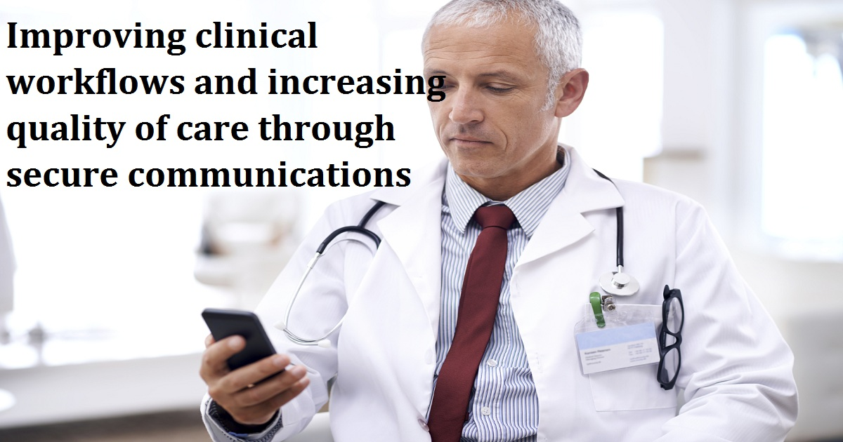 Improving clinical workflows and increasing quality of care through secure communications