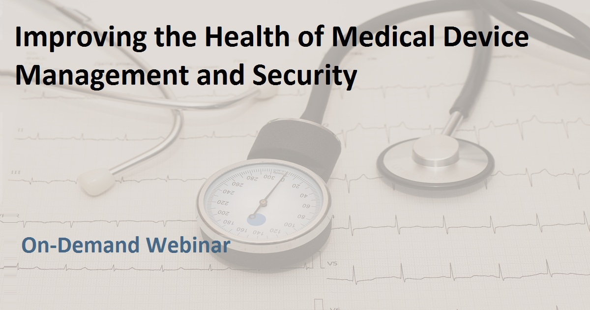 Improving the Health of Medical Device Management and Security