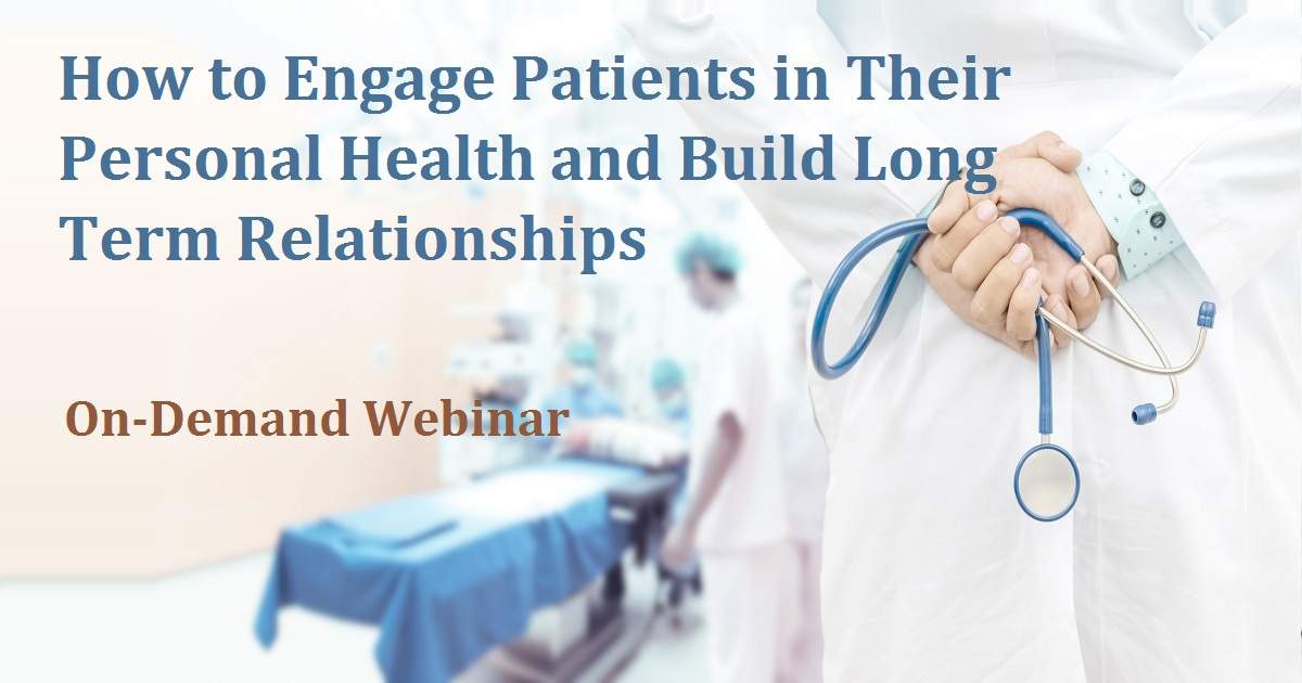 How to Engage Patients in Their Personal Health and Build Long Term Relationships