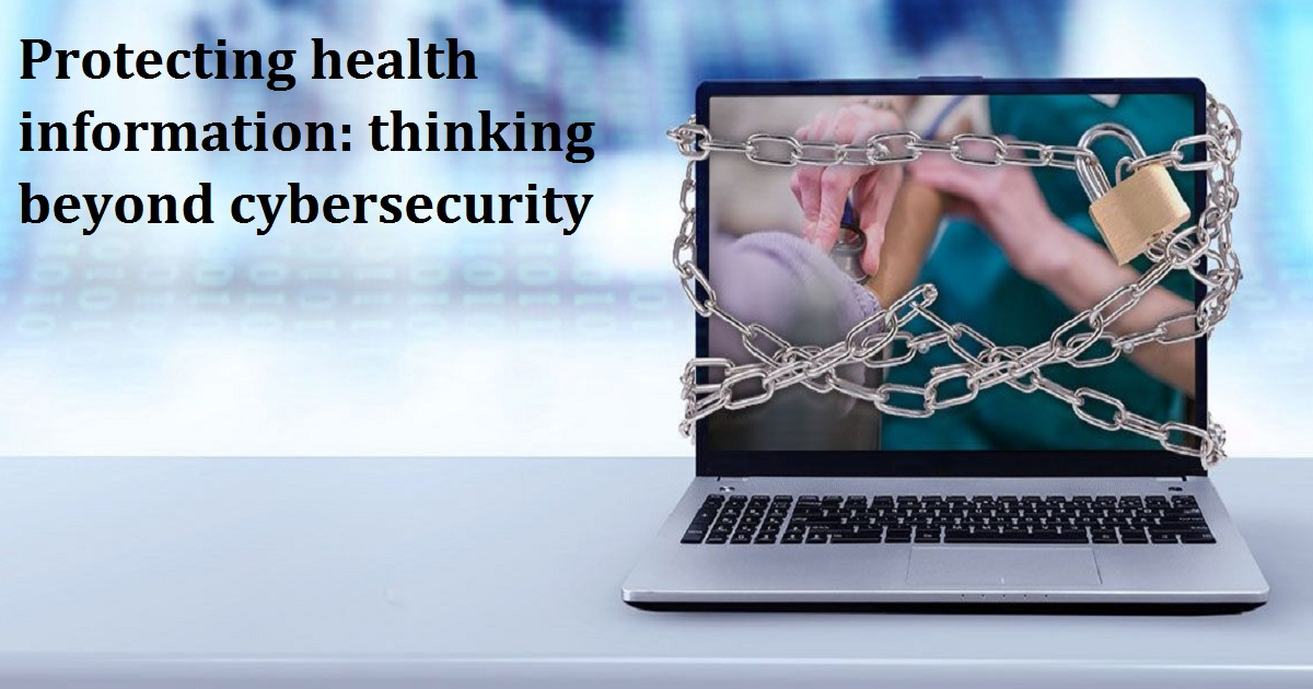 Protecting health information: thinking beyond cybersecurity