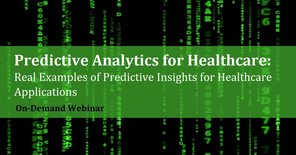 Predictive Analytics for Healthcare: Real Examples of Predictive Insights for Healthcare Applications