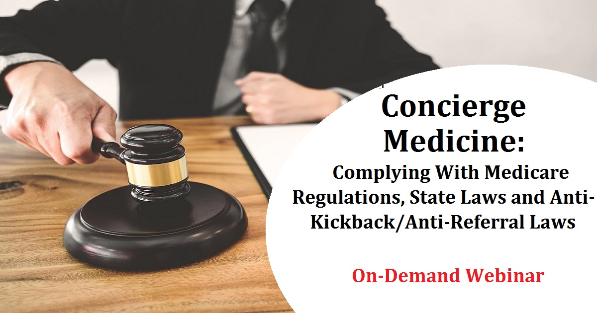Concierge Medicine: Complying With Medicare Regulations, State Laws and Anti-Kickback/Anti-Referral Laws