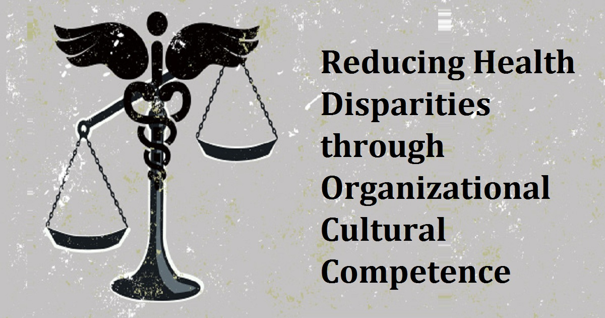 Reducing Health Disparities through Organizational Cultural Competence
