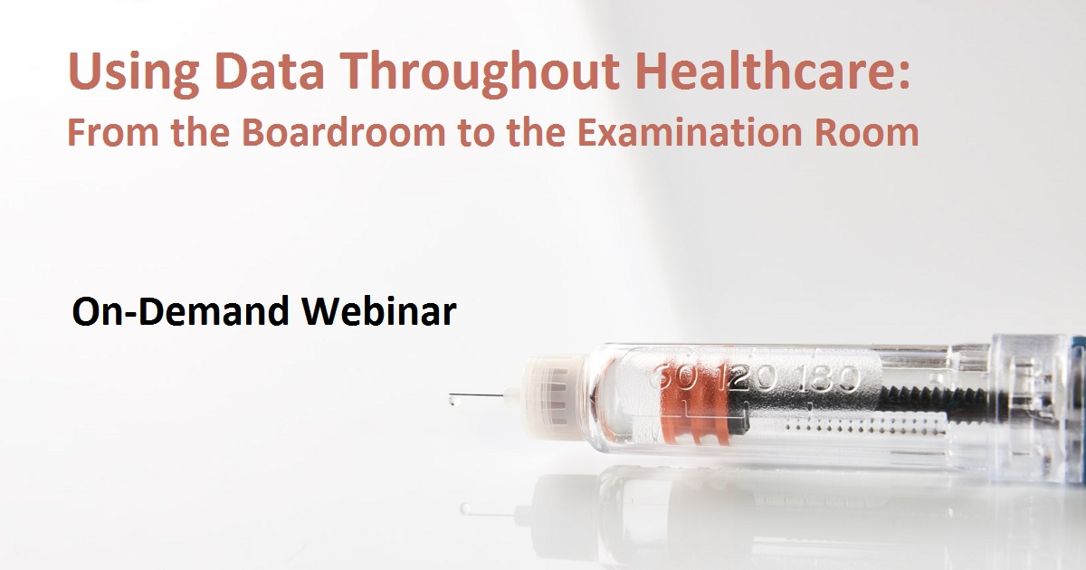 Using Data Throughout Healthcare: From the Boardroom to the Examination Room