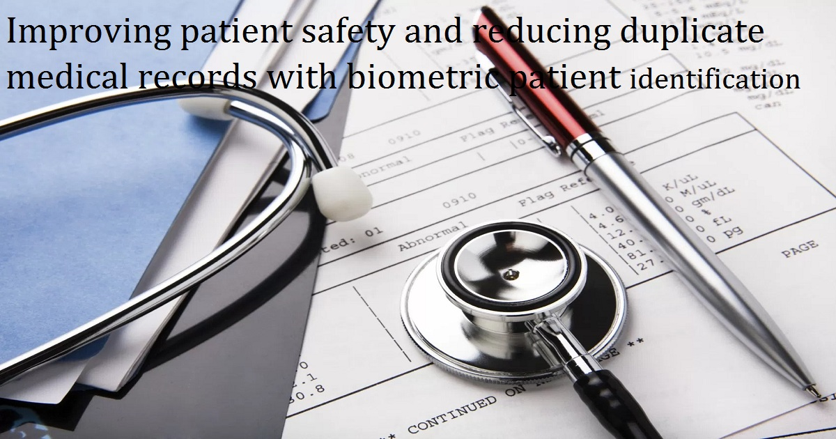 Improving patient safety and reducing duplicate medical records with biometric patient identification