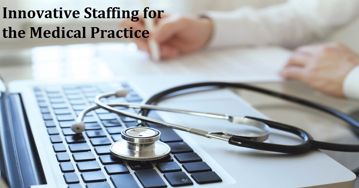 Innovative Staffing for the Medical Practice