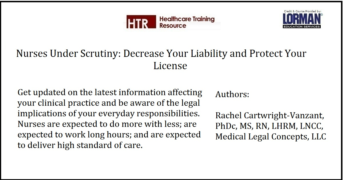 Nurses Under Scrutiny: Decrease Your Liability and Protect Your License