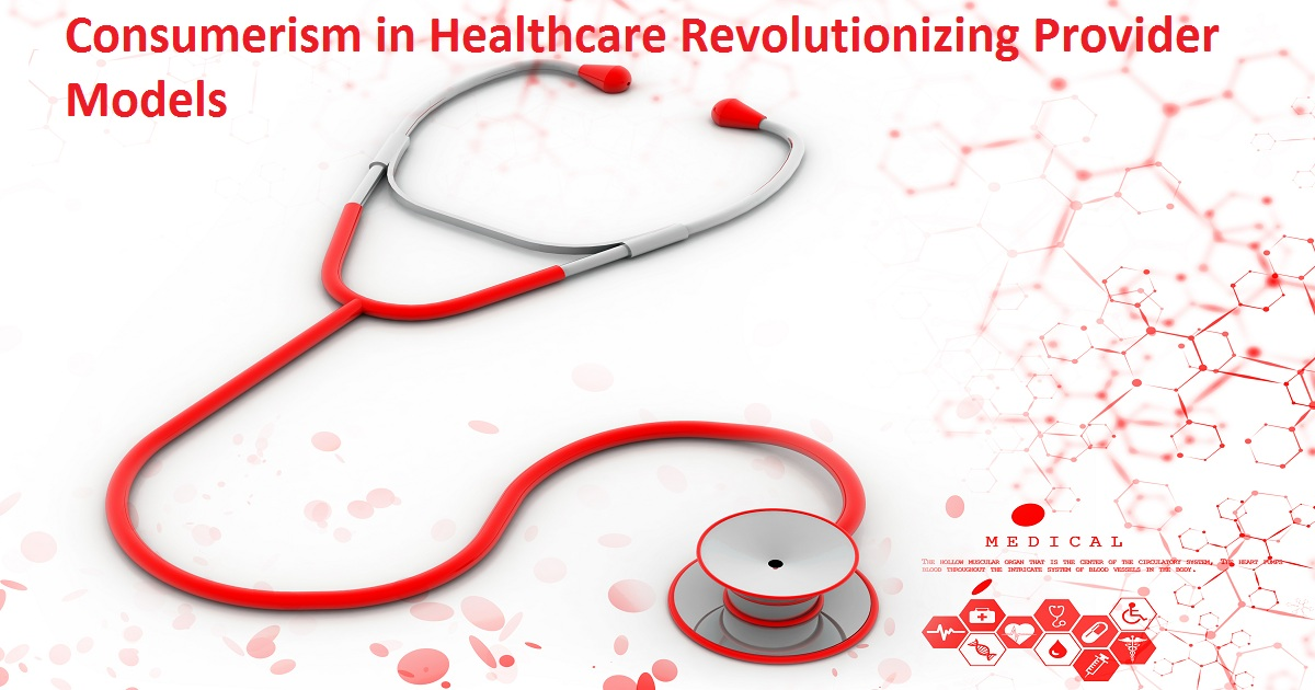 Consumerism in Healthcare Revolutionizing Provider Models