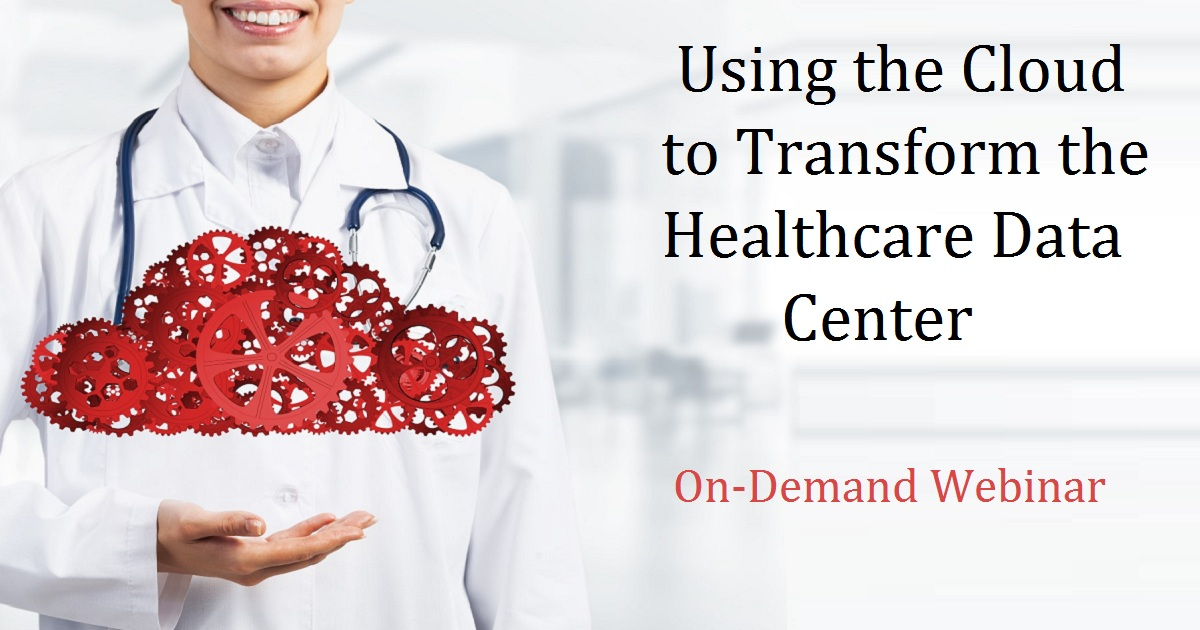 Using the Cloud to Transform the Healthcare Data Center