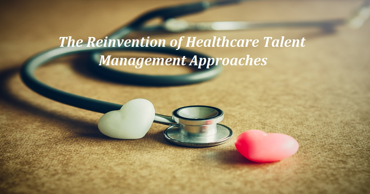 The Reinvention of Healthcare Talent Management Approaches