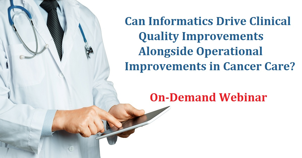 Can Informatics Drive Clinical Quality Improvements Alongside Operational Improvements in Cancer Care?