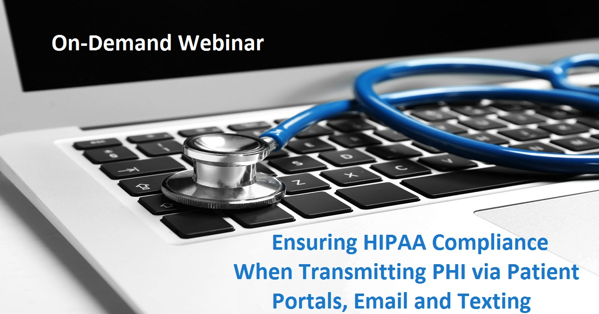 Ensuring HIPAA Compliance When Transmitting PHI via Patient Portals, Email and Texting