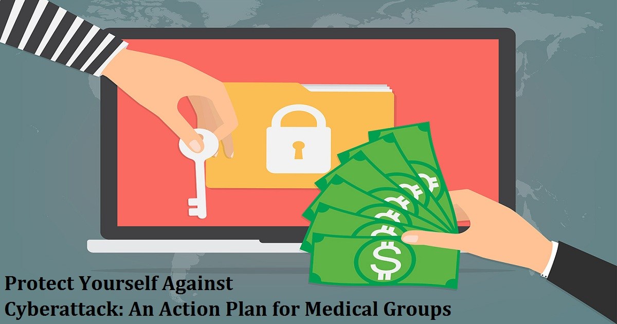 Protect Yourself Against Cyberattack: An Action Plan for Medical Groups