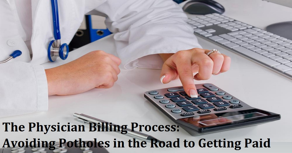 The Physician Billing Process: Avoiding Potholes in the Road to Getting Paid