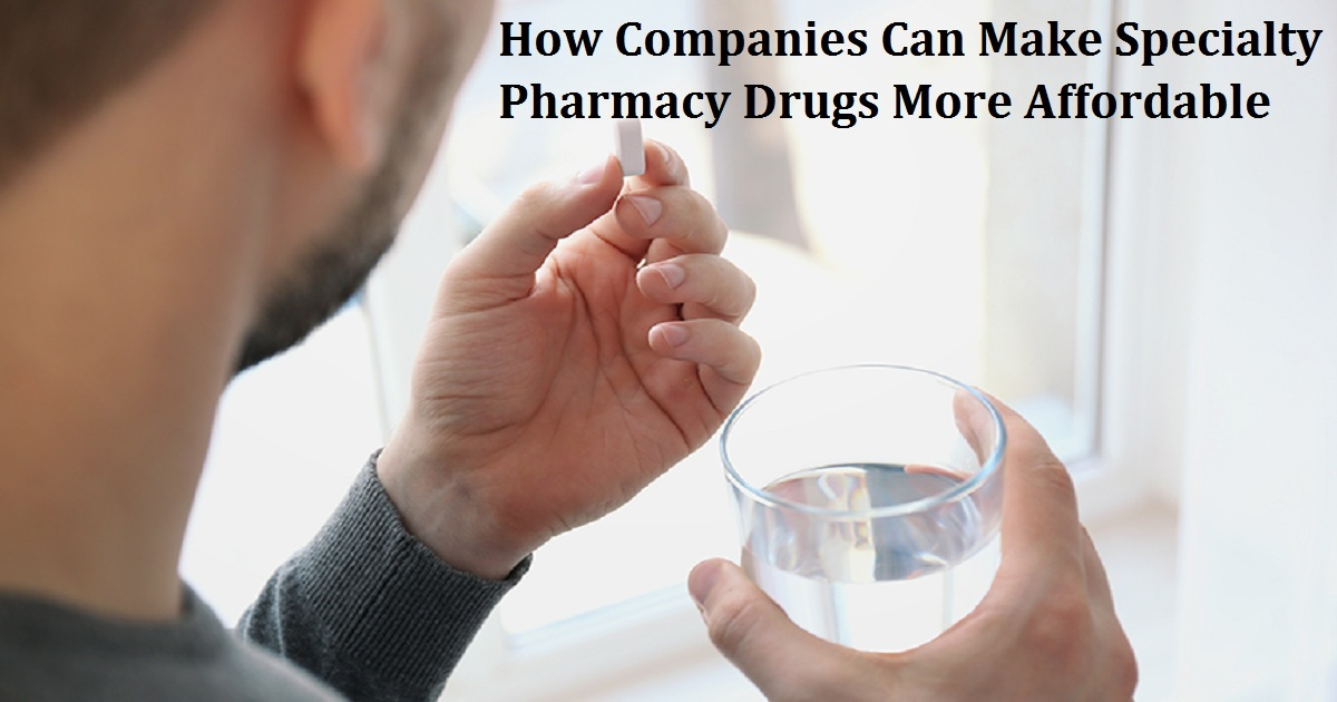 How Companies Can Make Specialty Pharmacy Drugs More Affordable