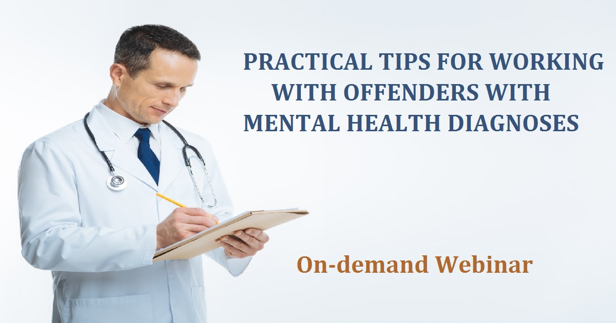 PRACTICAL TIPS FOR WORKING WITH OFFENDERS WITH MENTAL HEALTH DIAGNOSES
