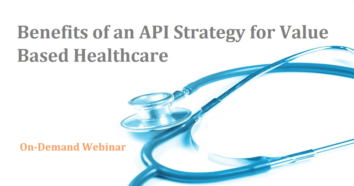 Benefits of an API Strategy for Value Based Healthcare