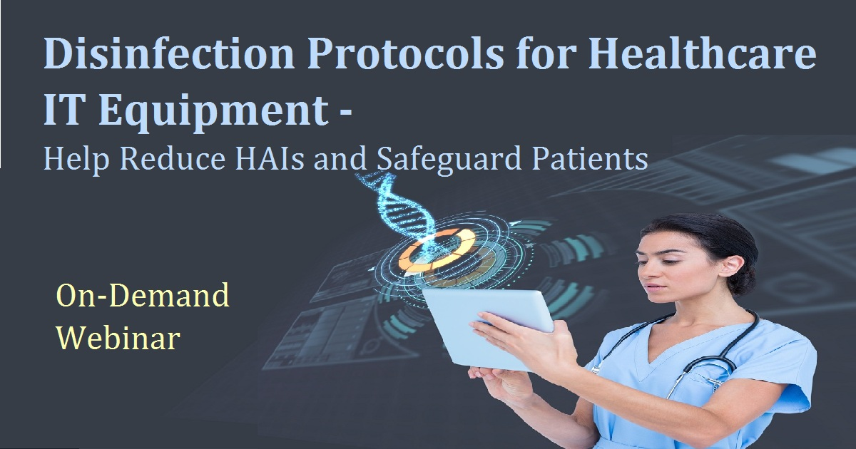Disinfection Protocols for Healthcare IT Equipment - Help Reduce HAIs and Safeguard Patients