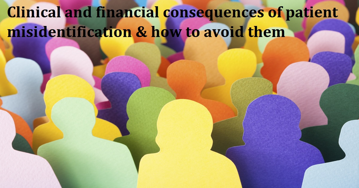 Clinical and financial consequences of patient misidentification & how to avoid them