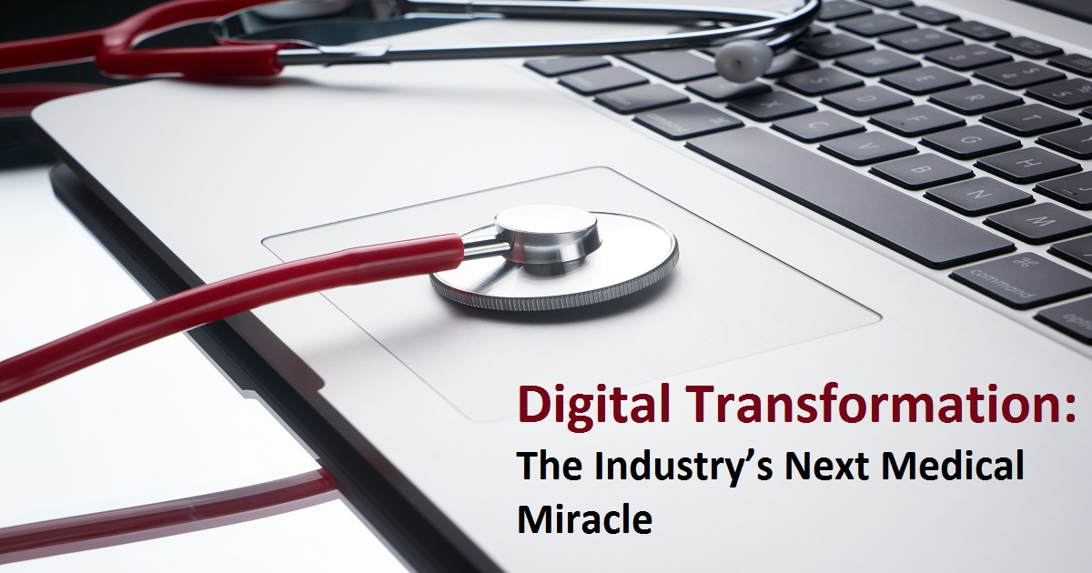 Digital Transformation: The Industry's Next Medical Miracle