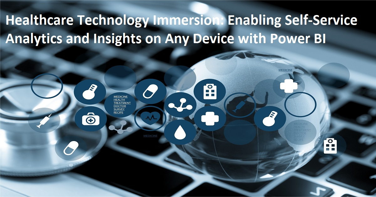 Healthcare Technology Immersion: Enabling Self‐Service Analytics and Insights on Any Device with Power BI