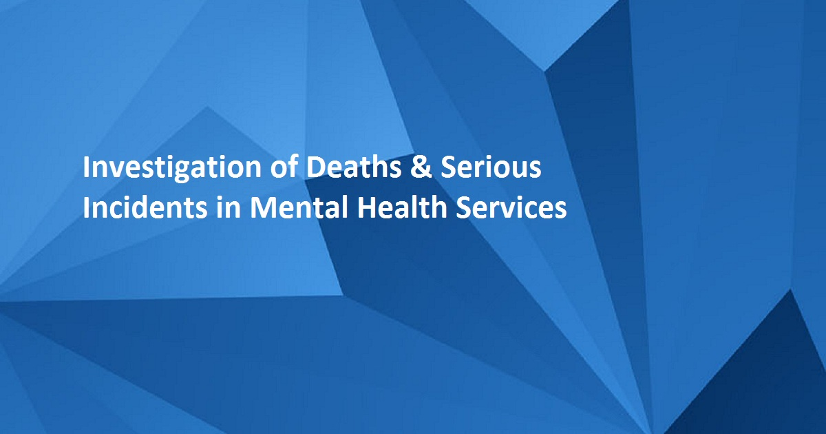 Investigation of Deaths & Serious Incidents in Mental Health Services