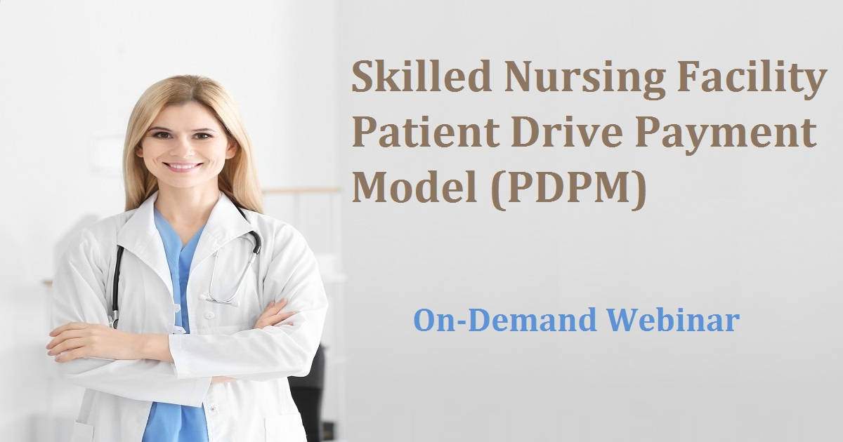 Skilled Nursing Facility Patient Drive Payment Model (PDPM)