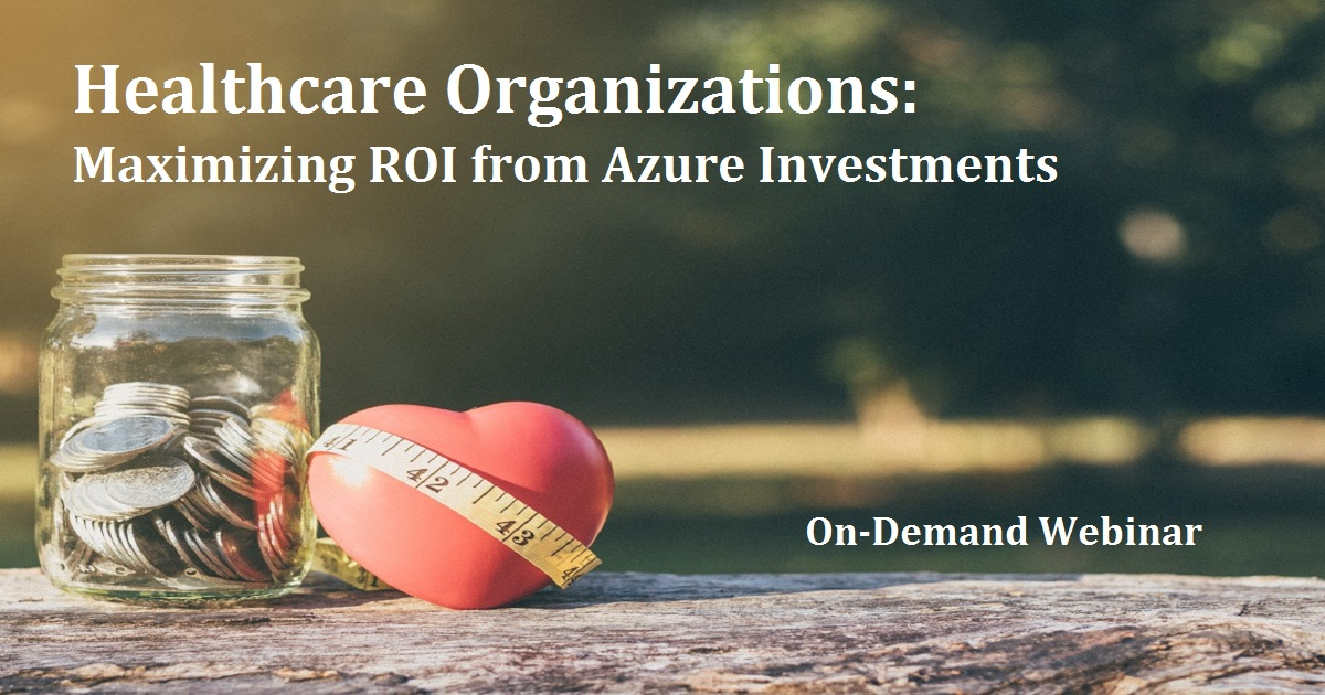 Healthcare Organizations: Maximizing ROI from Azure Investments