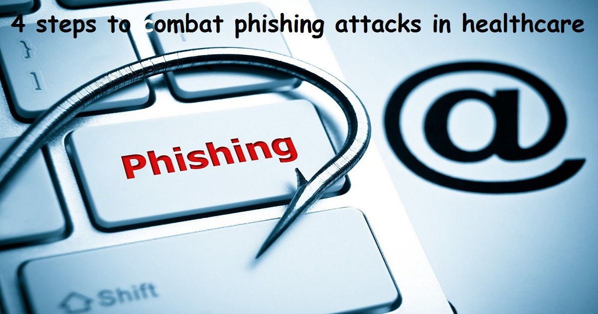 4 steps to combat phishing attacks in healthcare