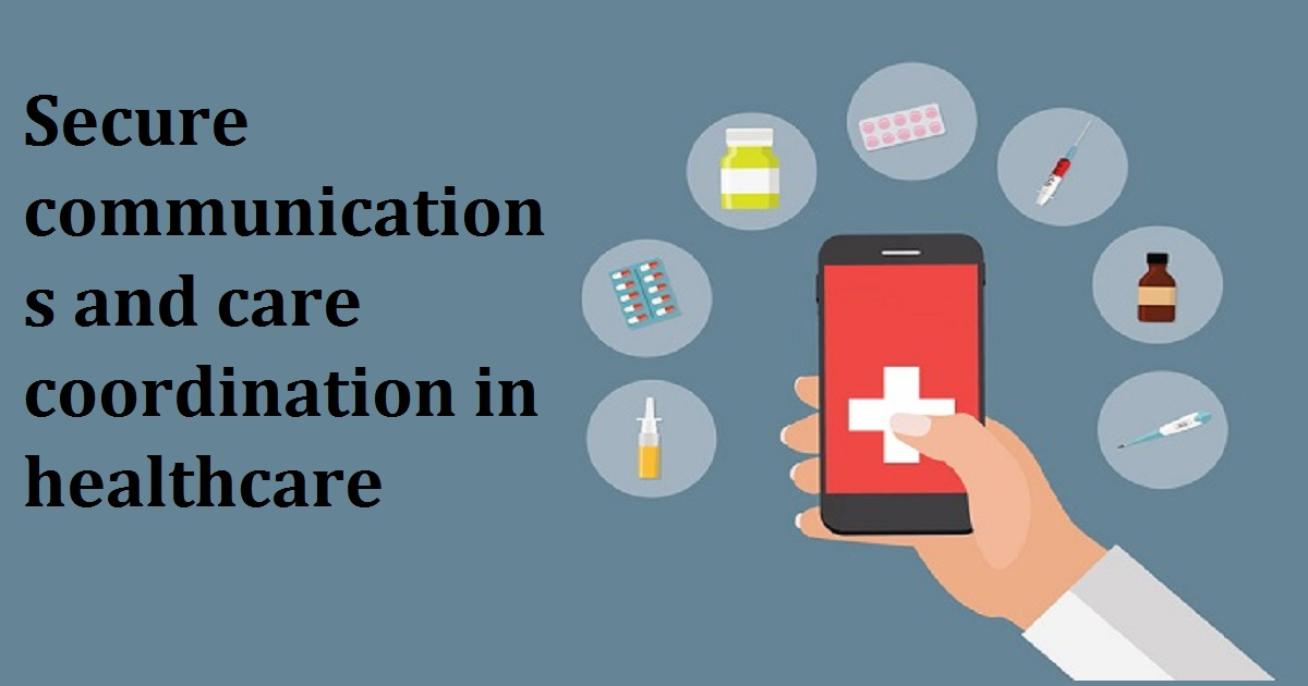 Secure communications and care coordination in healthcare