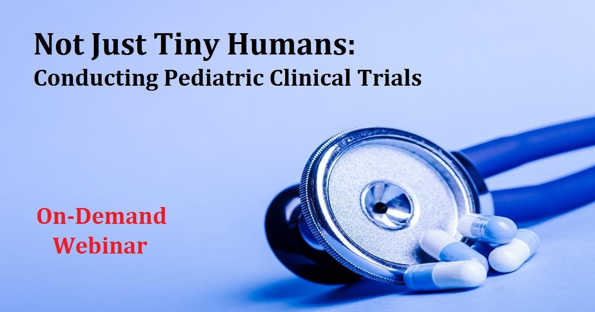 Not Just Tiny Humans: Conducting Pediatric Clinical Trials