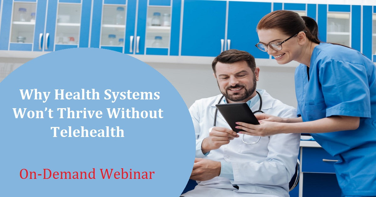 Why Health Systems Won't Thrive Without Telehealth