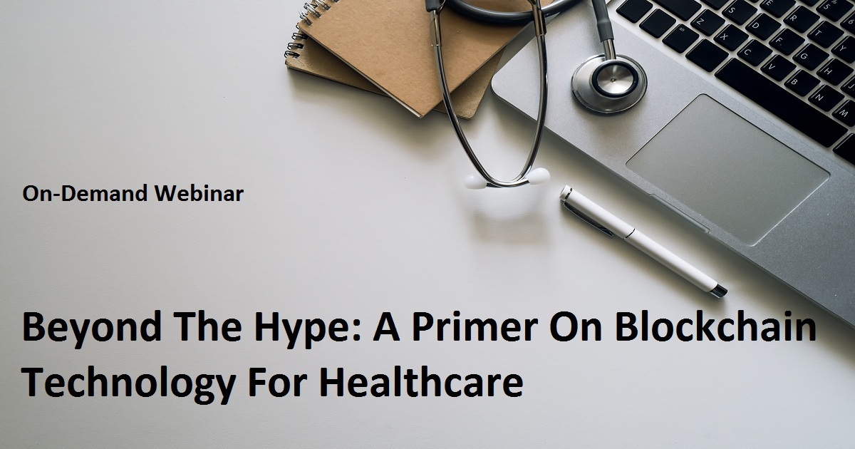 Beyond The Hype: A Primer On Blockchain Technology For Healthcare