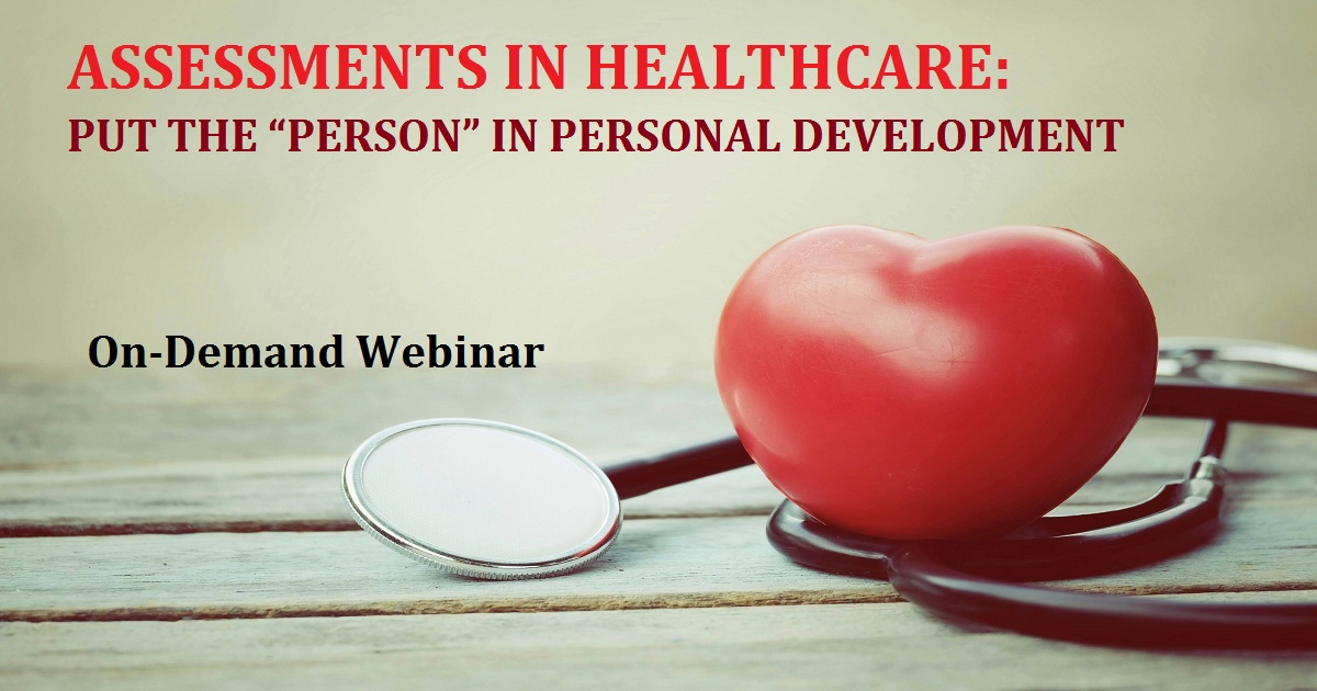 "ASSESSMENTS IN HEALTHCARE: PUT THE ""PERSON"" IN PERSONAL DEVELOPMENT"
