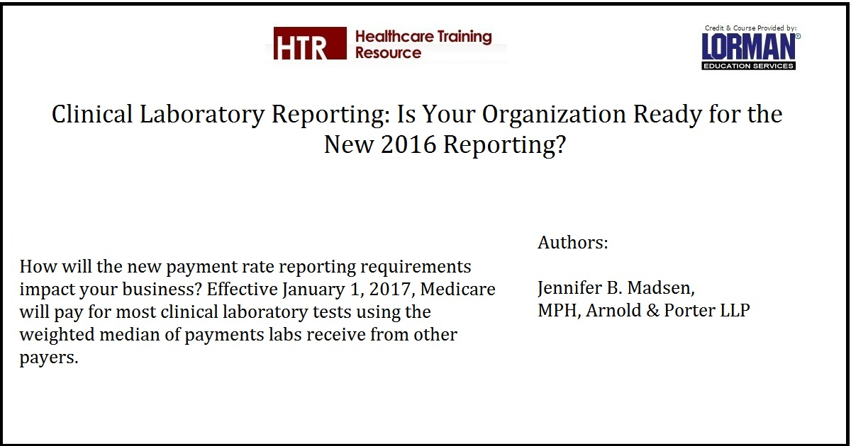 Clinical Laboratory Reporting: Is Your Organization Ready for the New 2016 Reporting?